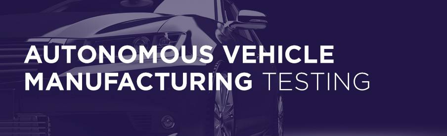 autonomous vehicle manufacturing testing