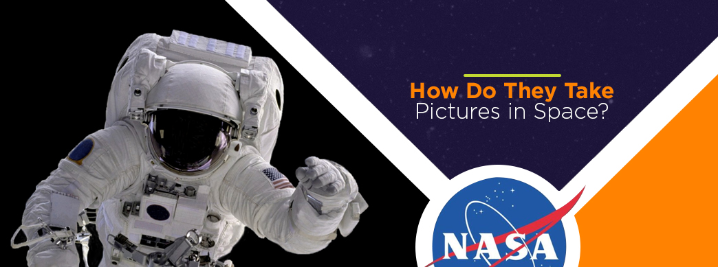 how do they take pictures in space