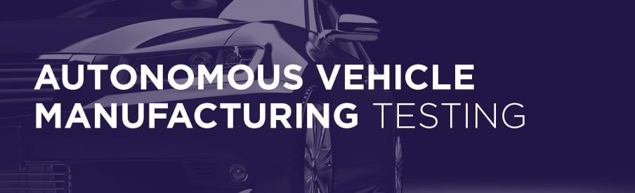 autonomous vehicle manufacturing testing