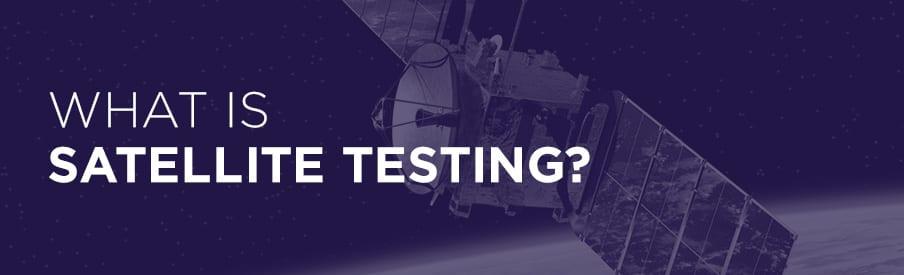 what is satellite testing